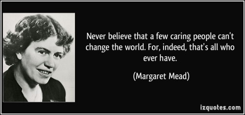 quote-never-believe-that-a-few-caring-people-can-t-change-the-world-for-indeed-that-s-all-who-ever-margaret-mead-125007